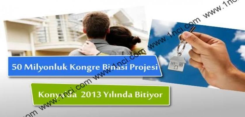 50 Milyonluk Kongre Binası Projesi Konya'da 2013 Yılında Bitiyor