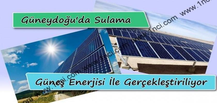Güneydoğu'da Sulama Güneş enerjisi ile Yapılıyor!