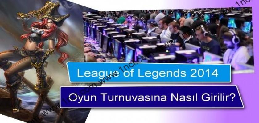 League of Legends 2014 Oyun Turnuvasına Nasıl Girilir?